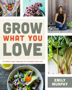 Grow What You Love, 12 Food Families to Change Your Life, by Emily Murphy. 2018 Firefly Books Ltd.